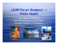 Presentation, UCAR Members' Meeting Forum Break-Out Group on Public Health Report, October 2008