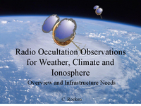 Radio cccultation observations for weather, climate and ionosphere: Overview and infrastructure needs [presentation]